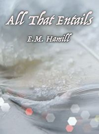 All That Entails by E.M. Hamill.jpg