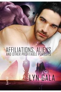 Affiliations, Aliens, and Other Profitable Pursuits by Lyn Gala.jpg