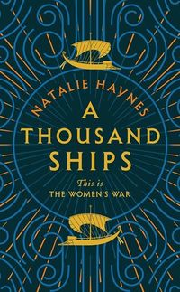 A Thousand Ships by Natalie Haynes.jpg