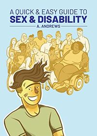 A Quick & Easy Guide to Sex & Disability by A. Andrews.jpg