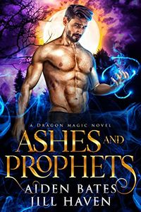 Ashes And Prophets (Dragon Magic Book 4) by Aiden Bates.jpg