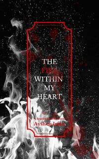 Cover of The Fire Within My Heart by Ayshen Irfan