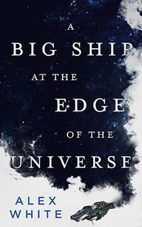 A Big Ship at the Edge of the Universe by Alex White.jpg