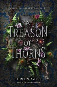 Cover of A Treason of Thorns by Laura E. Weymouth