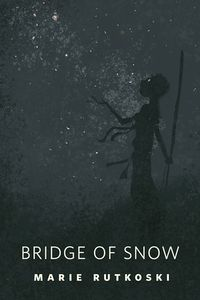 Cover of Bridge of Snow by Marie Rutkoski